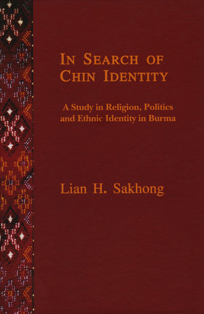 In Search of Chin Identity: A Study in Religion, Politics and Ethnic Identity in Burma