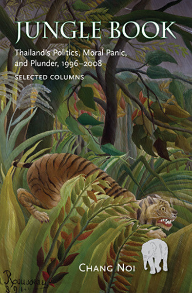 Jungle Book: Thailand's Politics, Moral Panic, and Plunder, 1996–2008 Selected Columns