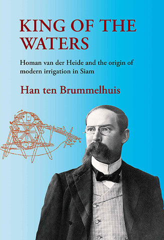 King of the Waters: Homan van der Heide and the Origin of Modern Irrigation in Siam