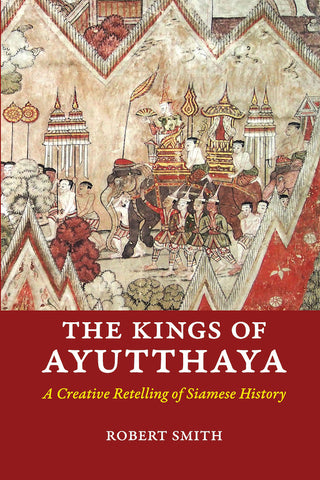 Kings of Ayutthaya, The: A Creative Retelling of Siamese History