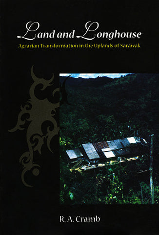 Land and Longhouse: Agrarian Transformation in the Uplands of Sarawak