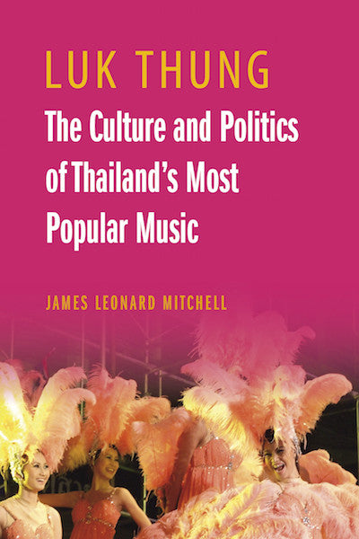 Luk Thung: The Culture and Politics of Thailand's Most Popular Music