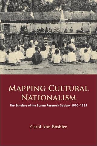 Mapping Cultural Nationalism: The Scholars of the Burma Research Society, 1910–1935