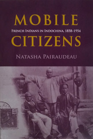 Mobile Citizens: French Indians in Indochina, 1858–1954
