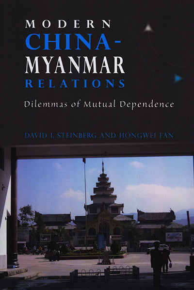 Modern China-Myanmar Relations: Dilemmas of Mutual Dependence
