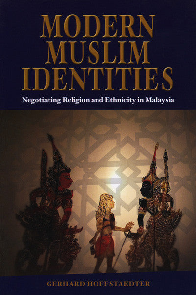 Modern Muslim Identities: Negotiating Religion and Ethnicity in Malaysia