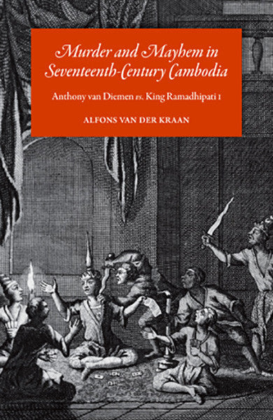 Murder and Mayhem in Seventeenth-Century Cambodia: Anthony van Diemen vs. King Ramadhipati I