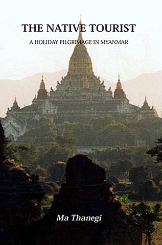 Native Tourist, The: A Holiday Pilgrimage in Myanmar