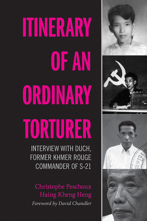 Itinerary of an Ordinary Torturer: Interview with Duch, Former Khmer Rouge Commander of S-21