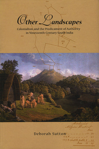 Other Landscapes: Colonialism and the Predicament of Authority in Nineteenth-Century South India