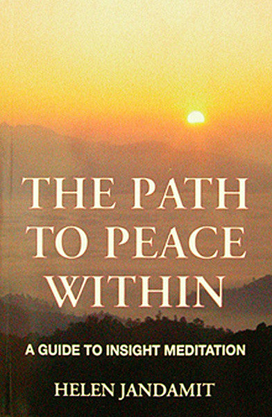 Path to Peace Within, The: A Guide to Insight Meditation