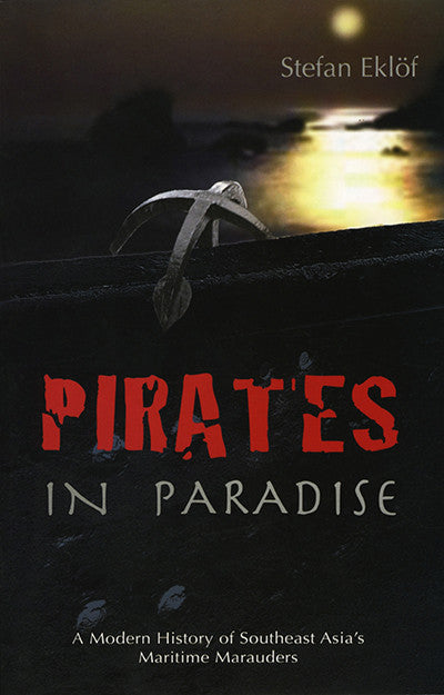 Pirates in Paradise: A Modern History of Southeast Asia's Maritime Marauders