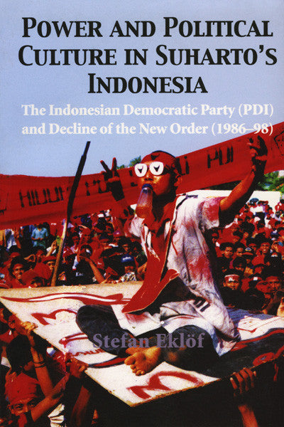 Power and Political Culture in Suharto's Indonesia: The Indonesian Democratic Party (PDI) and Decline of the New Order (1986-98)