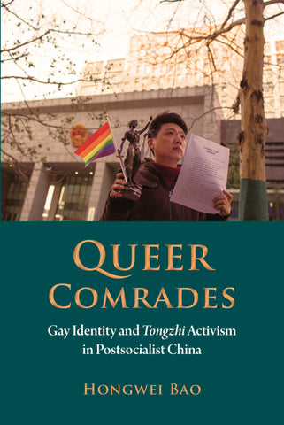 Queer Comrades: Gay Identity and Tongzhi Activism in Postsocialist China