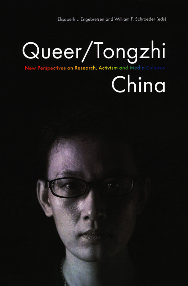 Queer/Tongzhi China: New Perspectives on Research, Activism and Media Cultures