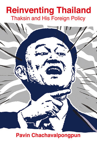 Reinventing Thailand: Thaksin and His Foreign Policy