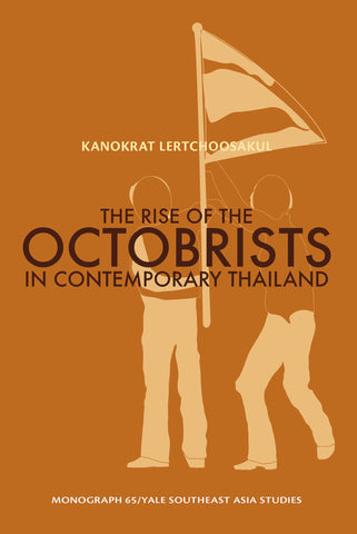 Rise of the Octobrists in Contemporary Thailand, The: Power and Conflict Among Former Left Wing Student Activists in Thai Politics