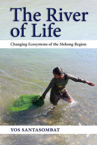 River of Life, The: Changing Ecosystems of the Mekong Region