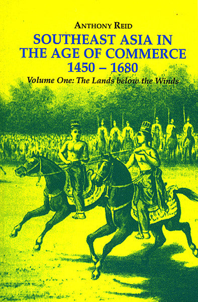 Southeast Asia in the Age of Commerce 1450–1680 Volume one: The Lands below the Winds