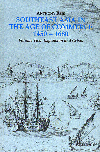 Southeast Asia in the Age of Commerce 1450–1680 Volume Two: Expansion and Crisis