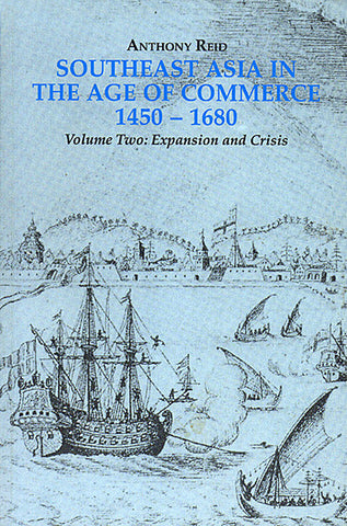 Southeast Asia in the Age of Commerce, 1450–1680; Volume Two: Expansion and Crisis