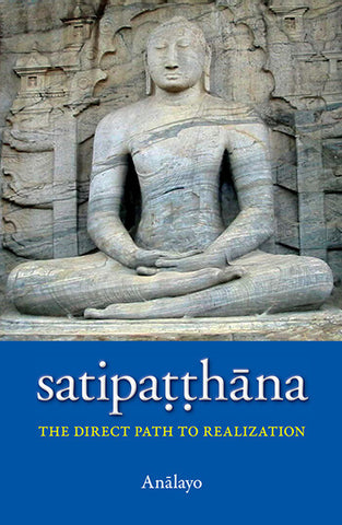 Satipaṭṭhāna: The Direct Path to Realization