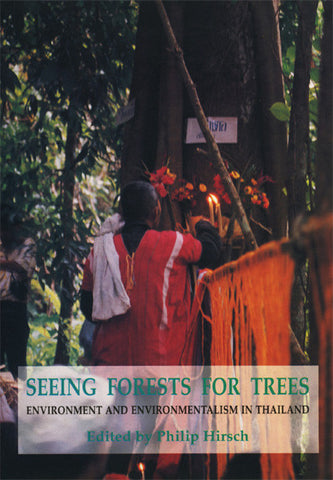 Seeing Forests for Trees: Environment and Environmentalism in Thailand