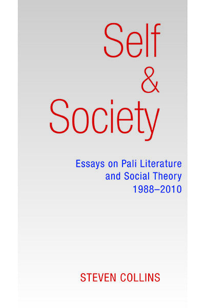 Self and Society: Essays on Pali Literature and Social Theory 1988–2010