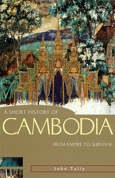 Short History of Cambodia, A: From Empire to Survival