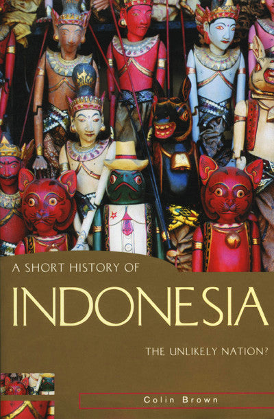 Short History of Indonesia, A: The Unlikely Nation?
