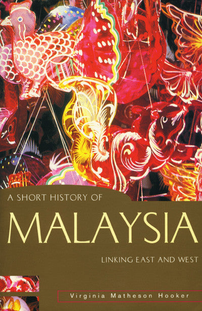 Short History of Malaysia, A: Linking East and West