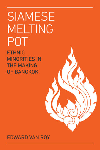 Siamese Melting Pot: Ethnic Minorities in the Making of Bangkok