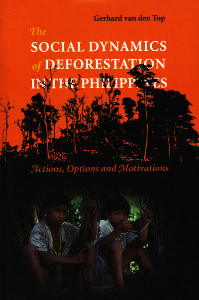 Social Dynamics of Deforestation in the Philippines, The: Actions, Options and Motivations
