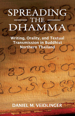 Spreading the Dhamma: Writing, Orality, and Textual Transmission in Buddhist Northern Thailand