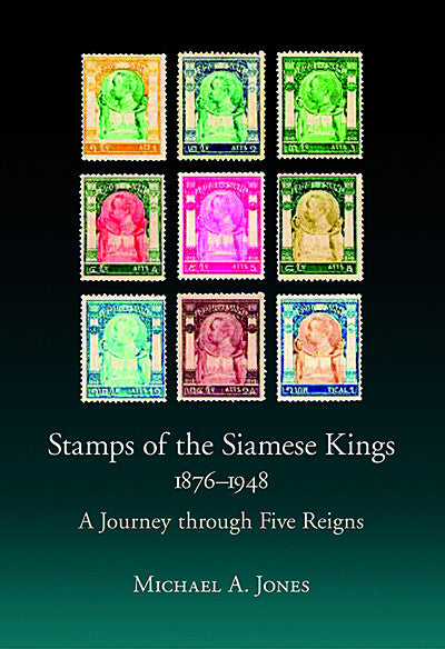 Stamps of the Siamese Kings, 1876-1948: A Journey Through Five Reigns