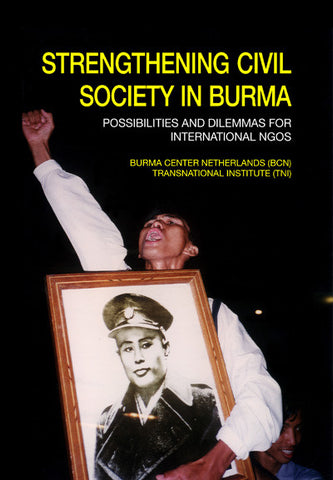 Strengthening Civil Society in Burma: Possibilities and Dilemmas for International NGOs