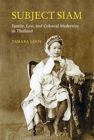 Subject Siam: Family, Law, and Colonial Modernity in Thailand