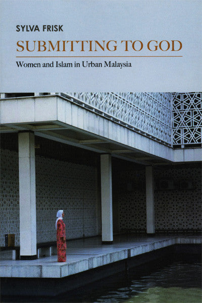 Submitting to God: Women and Islam in Urban Malaysia
