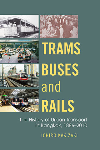 Trams, Buses, and Rails: The History of Urban Transport in Bangkok, 1886–2010