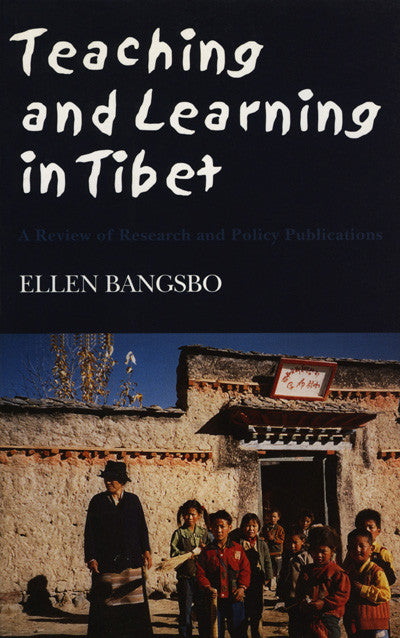 Teaching and Learning in Tibet: A Review of Research and Policy Publications