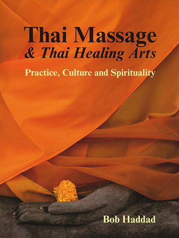Thai Massage and Thai Healing Arts: Practice, Culture and Spirituality