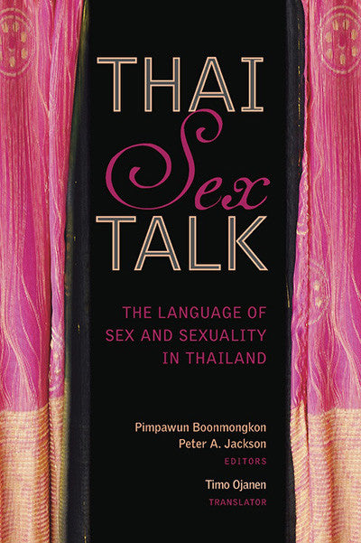 Thai Sex Talk: The Language of Sex and Sexuality in Thailand