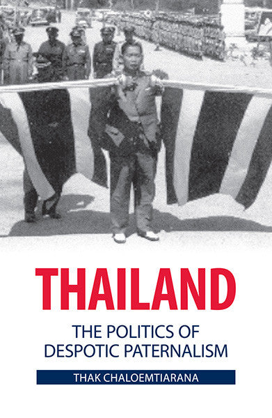 Thailand: The Politics of Despotic Paternalism (Studies on Southeast Asia)