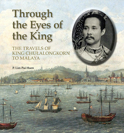 Through the Eyes of the King: The Travels of King Chulalongkorn to Malaya