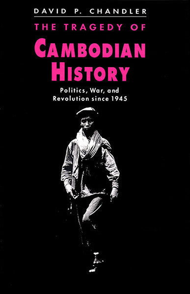 Tragedy of Cambodian History, The: Politics, War, and Revolution since 1945