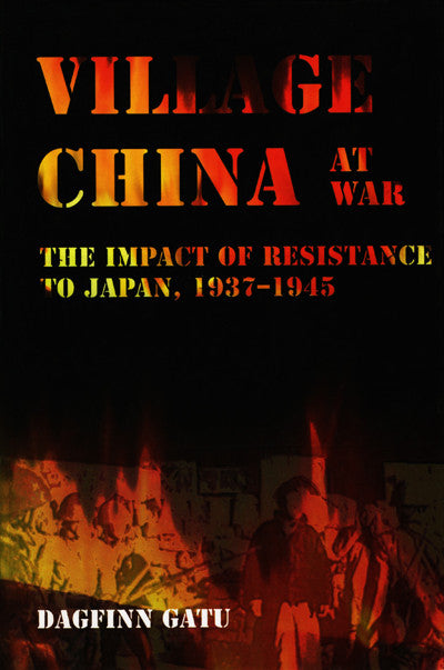 Village China at War: The Impact of Resistance to Japan, 1937–1945