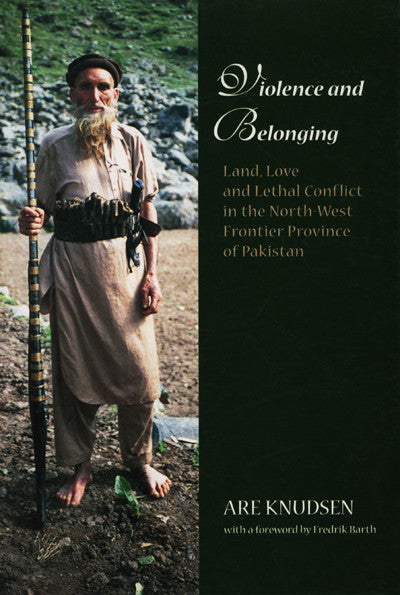 Violence and Belonging: Land, Love and Lethal Conflict in the North-West Frontier Province of Pakistan