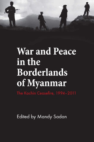 War and Peace in the Borderlands of Myanmar: The Kachin Ceasefire, 1994–2011