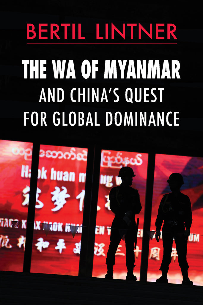 Wa of Myanmar and China's Quest for Global Dominance, The