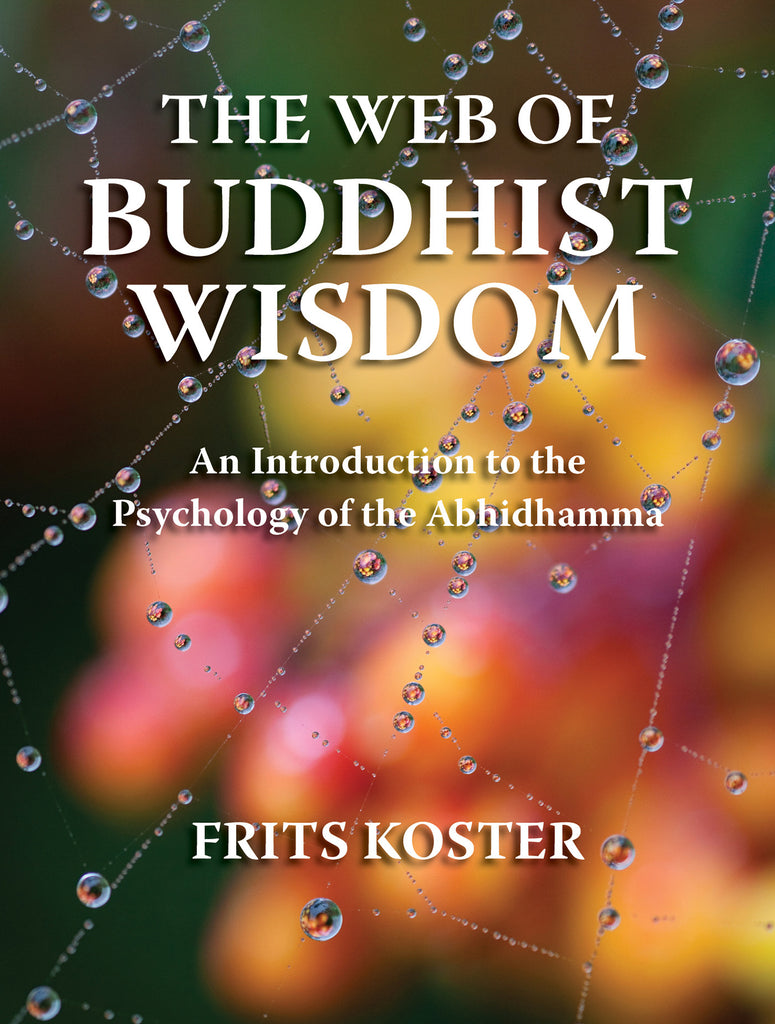 Web of Buddhist Wisdom, The: Introduction to the Psychology of the Abhidhamma